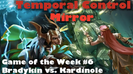 Temporal Control Mirror(Bradykin vs. Kardinole) - Game of the Week #6Video - Neon - October 1, 2018
