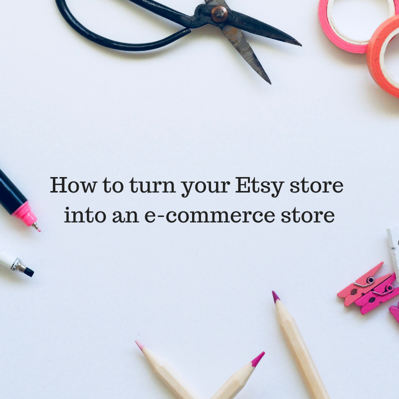 How to turn your Etsy store into an e-commerce store.png