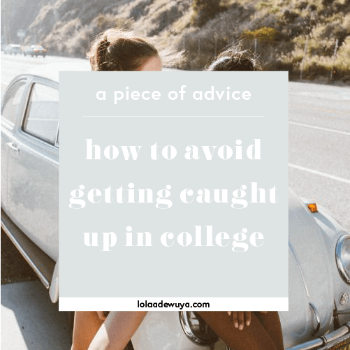 How to Avoid Getting Caught Up In College | lolaadewuya.com
