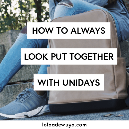 How to Always Look Put Together With UNiDAYS | lolaadewuya.com