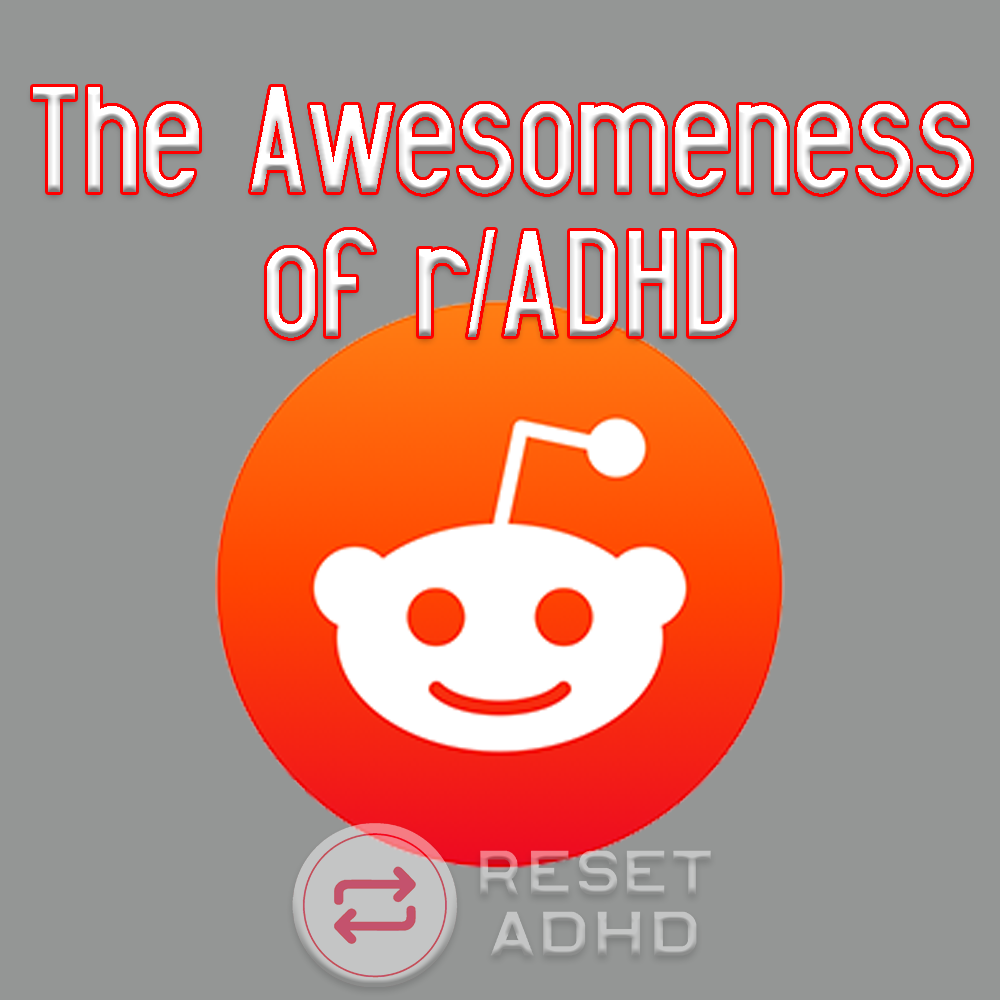The Awesomeness of r/ADHD — Reset ADHD