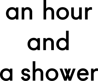 An hour and a shower