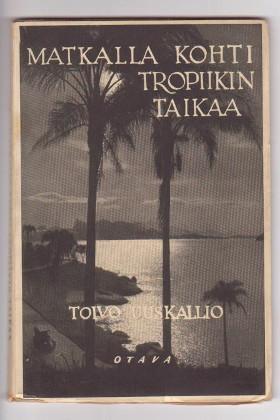 Kuva 1. Toivo Uuskallion kirja Matkalla kohti tropiikin taikaa (1929) kannessa huojuvine palmuineen houkutteli tropiikkikuumeen vallassa kärvistelleitä suomalaisia lähtemään utopiasiirtolaisina Etelä-Amerikkaan.