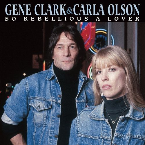 GENE CLARK & CARLA OLSON: SO REBELLIOUS A LOVER