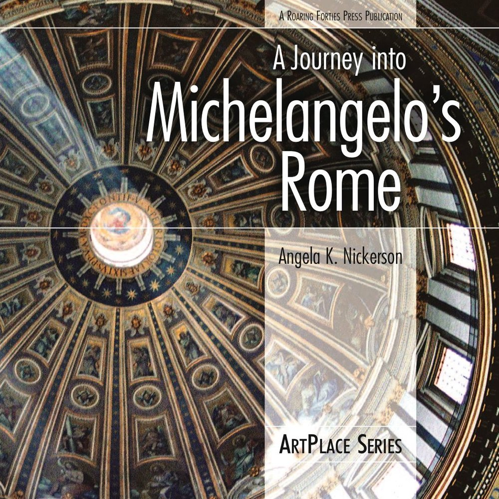 A Journey into Michelangelo's Rome by Angela K. Nickerson