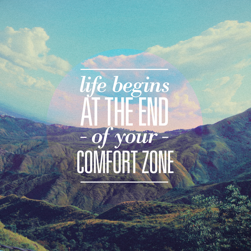 Live Begins at the end of your comfort zone