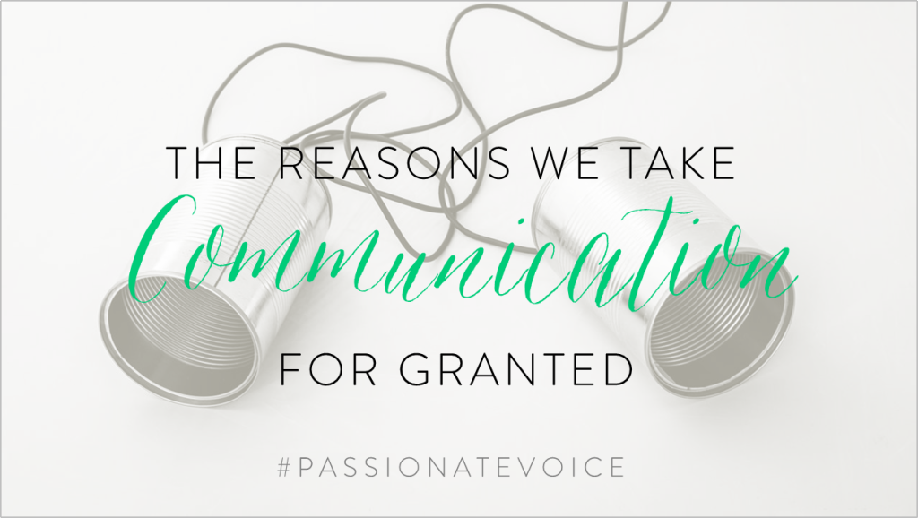 The Reasons We Take Communication For Granted