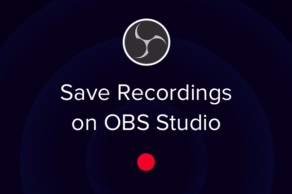 Where Does OBS Save Recordings? — OBS Live | Open