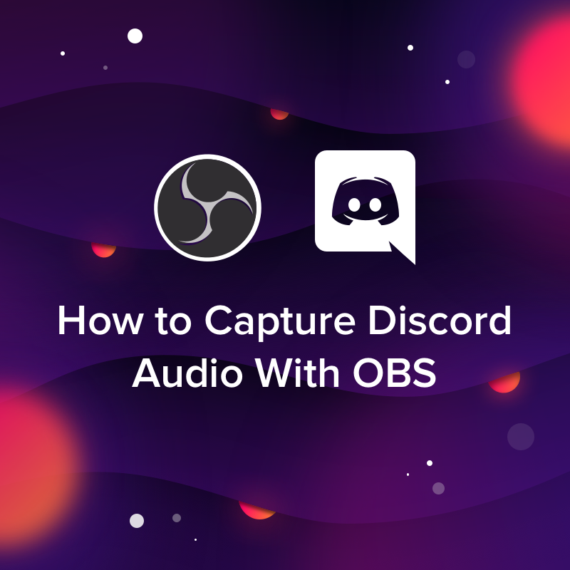 How to Capture Discord Audio With OBS — OBS Live | Open