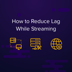 How to Reduce Lag While Streaming — OBS Live | Open Broadcaster