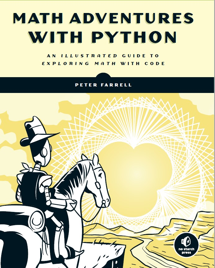 The new book from No Starch Press - My second book was just released in January 2019! Two years in the making, it takes the reader step-by-step through dozens of hands-on Python explorations into problem-solving and art-making in Math.Some explorations are for numerical (or text) output, and are done in Python's default IDLE editor. You can of course use any editor you choose for these.Many explorations are for creating dynamic, interactive graphics, and use the Python mode of the Processing graphics library. Both installations are straightforward and are covered in the beginning of the book.
