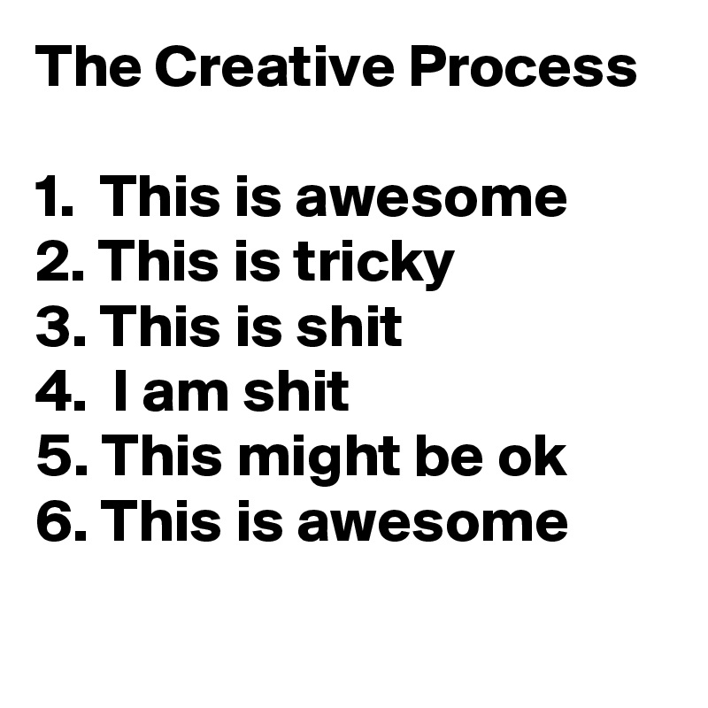 The-Creative-Process-1-This-is-awesome-2-This-is-t.jpeg