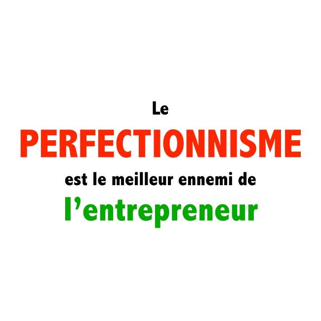 Le perfectionnisme est le meilleur ennemi de l'entrepreneuriat