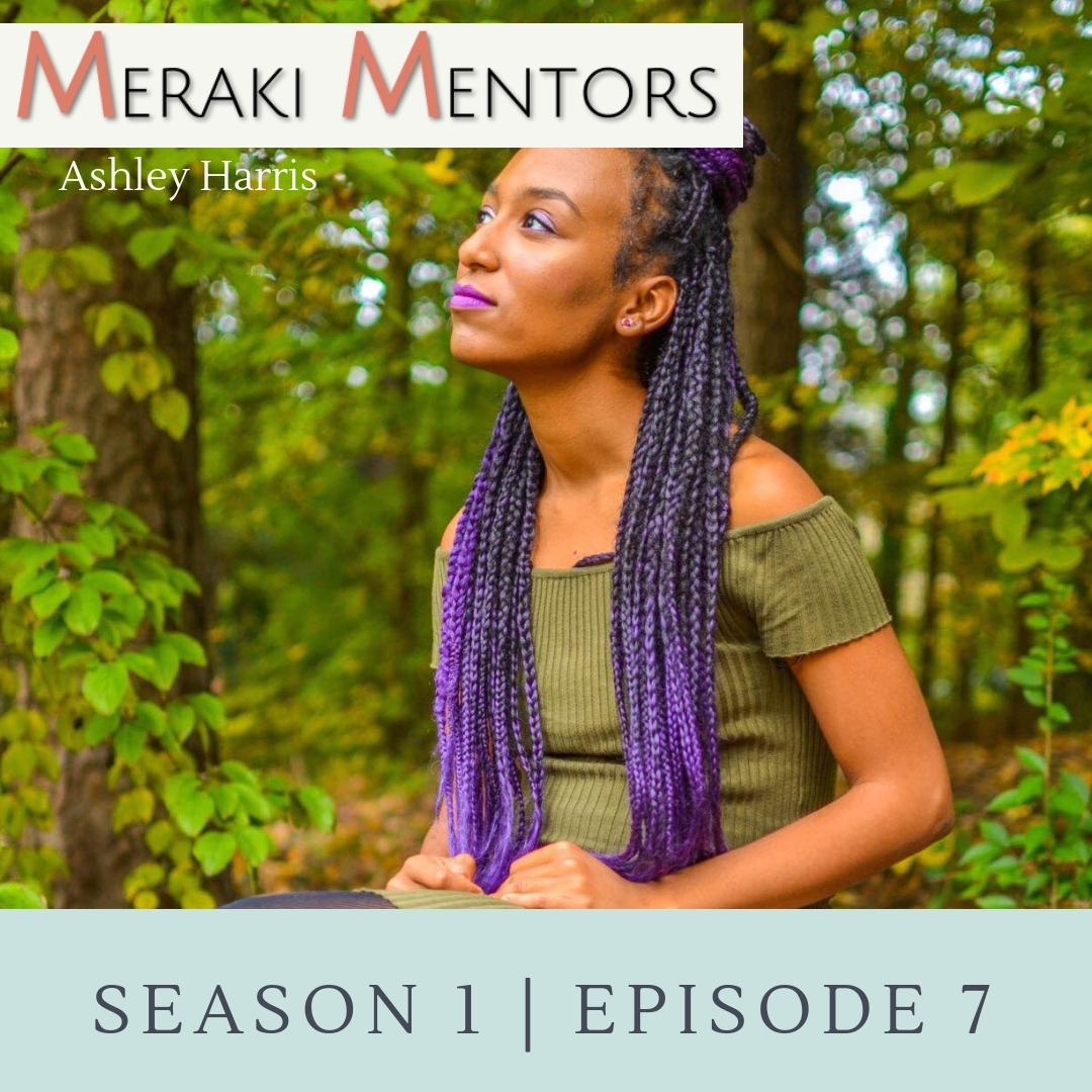S1E7: Reimagine Your Story feat  Ashley Harris — Meraki Mentors Podcast