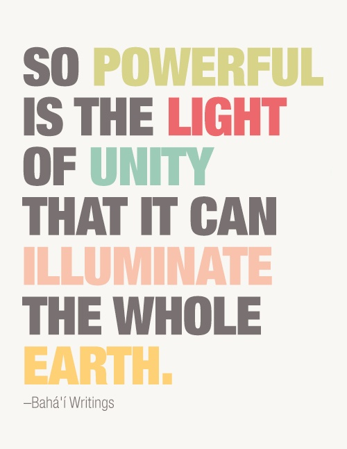 So-powerful-is-the-light-of-unity-that-it-can-illuminate-the-whole-earth.-Bahaullah.jpg