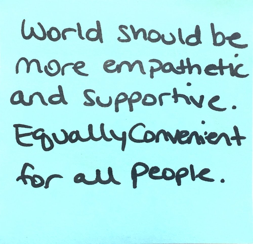 world should be more empathetic and supportive. equally convenient for all people.