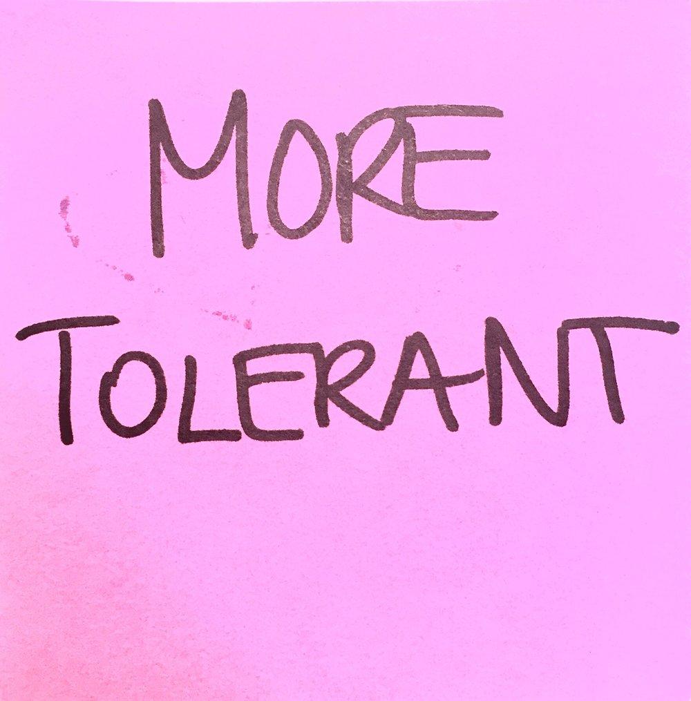 more tolerant