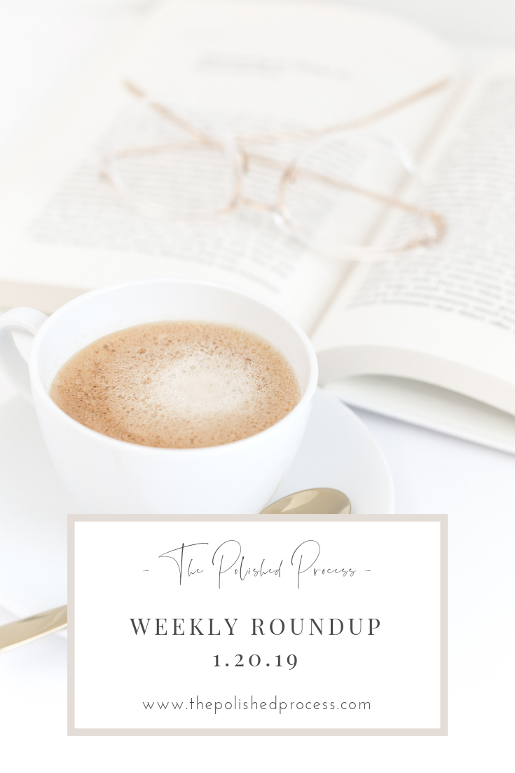 The Polished Process weekly round up January 20 2019