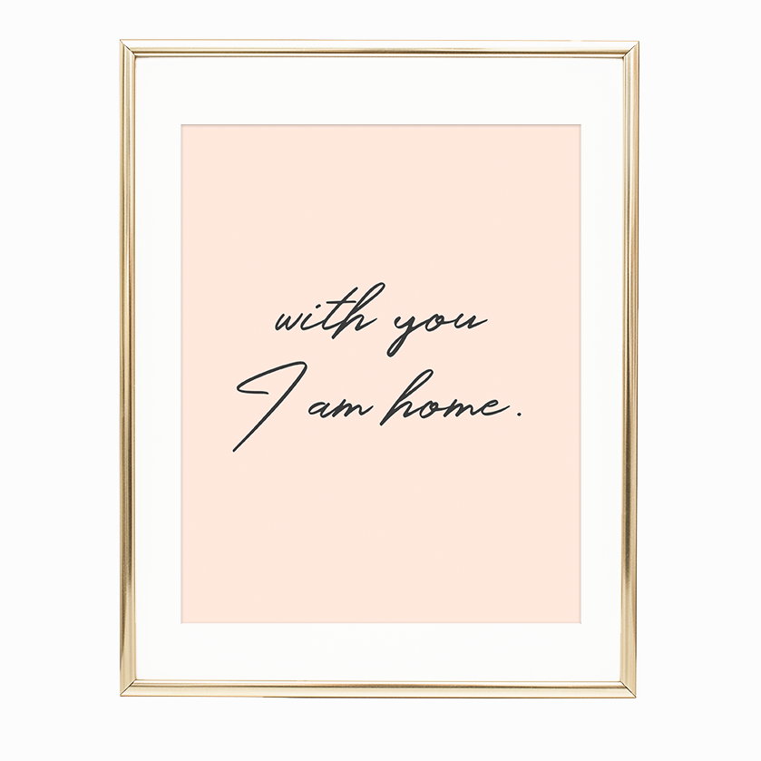 With You I Am Home 8x10 Printable Wall Art Becky Peter