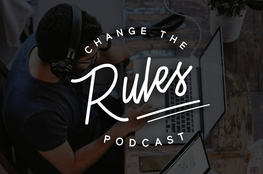 CHANGE THE RULES PODCAST -