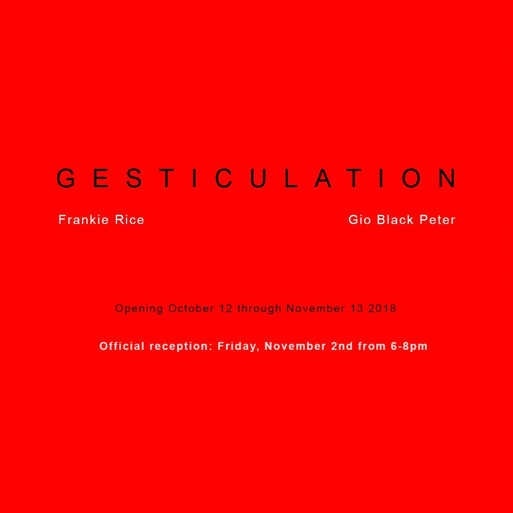 Gesticulation - Sculpture, painting, and photography by artists Frankie Rice & Gio Black PeterOctober12th - November 13thPublic Reception Friday, November 2nd from 5:30-8pm