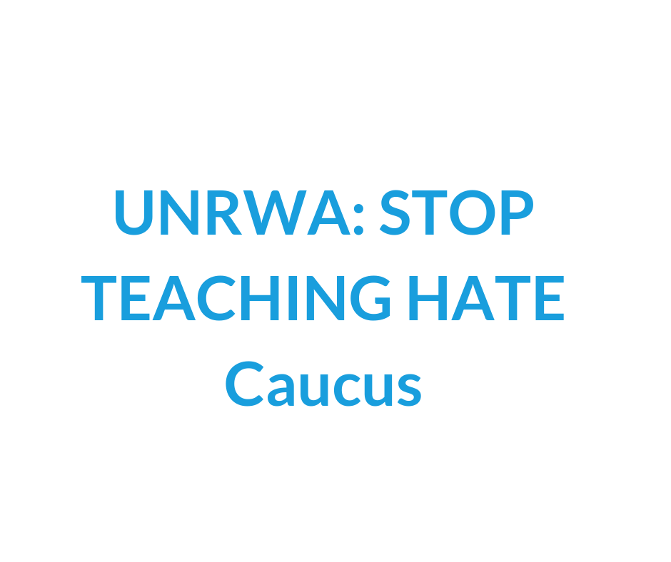 Who we are - The mission of the UNRWA: STOP TEACHING HATE Caucus is to ensure that the UNRWA/Palestinian Authority curricula conform to standards of peace and tolerance required by United Nations principles and documents.It is immoral to use textbooks which teach Palestinian children to hate and kill Jews, to glorify martyrdom, to vilify and deny the existence of Israel, and to use maps on which Israel (a UN member state) does not appear.