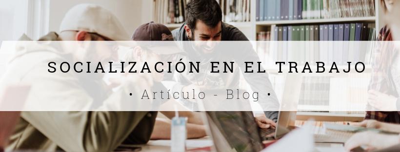 Socialización en el trabajo - Blog (1).jpg