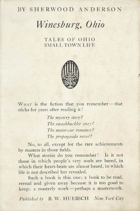 Sherwood Anderson, Winesburg, Ohio [New York; 1919] - For two weeks, I've been reading this book a chapter or two a night before going to bed, generally reading it out loud in as plain and uninflected a tone as I could. It's been an aesthetic experience I won't soon forget.I'm kind of resentful that (as far as I can tell) it took me until later in life to become aware of the contributions of Sherwood Anderson to US modernism; a contemporary of Gertrude Stein and Theodore Dreiser and something of an example to people like Hemingway, Faulkner, Sinclair Lewis, and Dos Passos, he was one of the major literary causes célèbre of the late 1910s and early 1920s, and if his reputation slipped later he had more or less been rehabilitated by the time I was taking an interest in the period; but all my teachers came from his fallow period. Anyway. Winesburg, Ohio, in case you don't know, is a short-story cycle about a single small farming town in the late nineteenth and (presumably) early twentieth century, composed in pieces and occasionally published in little literary magazines over the course of the 1910s and published as a book in 1919. What struck contemporaries most when faced with it was its unembarrassed attitude about sex, its deliberately pared-down and unemotional language, and its complete lack of romanticization of small-town Midwestern life. Although formally it's a collection of short stories, few of the stories have any particular power on their own: the accumulative effect, particularly as it coalesces into practically sequential action in the second half of the book, is what matters. (If I were compiling a list of the best novels of the 1910s, and I foolishly am, it would count.)Winesburg, by Anderson's accounting, is populated by congenital misfits, broken idealists, unhappy marriages, and person after person wholly incapable of articulating even to themselves the powerful sensations and impulses surging uselessly about in their brains and bodies. My used copy had nearly every instance of the word