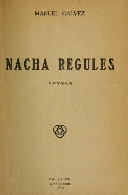 Manuel Gálvez, Nacha Regules [Buenos Aires; 1919] - The first actual dud in the reading list I set for myself earlier this year, trying to work my way through the major novels of the 1910s.Manuel Gálvez was perhaps the most distinguished Argentine man of letters in the generation before Borges, and his reputation has correspondingly suffered since Borges made Argentine literature synonymous with modernist experimentation and cosmopolitan thought. Gálvez was an essentially nineteenth-century novelist stuck in the early twentieth century: his novels, meant to range through the length and breadth of Argentine society, were supposedly patterned on those of Balzac, Galdós, or Zola but (at least on this showing) he has none of the dispassion and suspended judgment necessary to see life whole. His bourgeois morality and Eurocentric racism mean that he traffics in nothing but stereotypes from one end of the novel (an exciting and dangerous tango cabaret) to the other (a blind prophet decrying World War I).If Nacha Regulesis his Nana, he has to turn her into a paragon of noble suffering in order to make his readers okay with feeling sympathy for a prostitute; all the sex workers we meet throughout the novel are either good girls wronged (and white) or villains of depravity (and brown). Which is awful enough; but the cloying sentimentality of the plot, even while he makes gestures towards actually seeing things as they are (the hero, Monsalvat, correctly diagnoses social inequality as a structural issue, not about individual morality), was what really made me hate it.There are bits and pieces that can be rescued; an adaptation that made Monsalvat into a person instead of a flame of righteousness and saw sex workers as people instead of stereotypes might actually be a decent work of art. But as it stands, it's a failure.I read both the 1919 Spanish original and the 1921 English translation concurrently, a chapter at a time (they're both in the public domain so it was simple), 