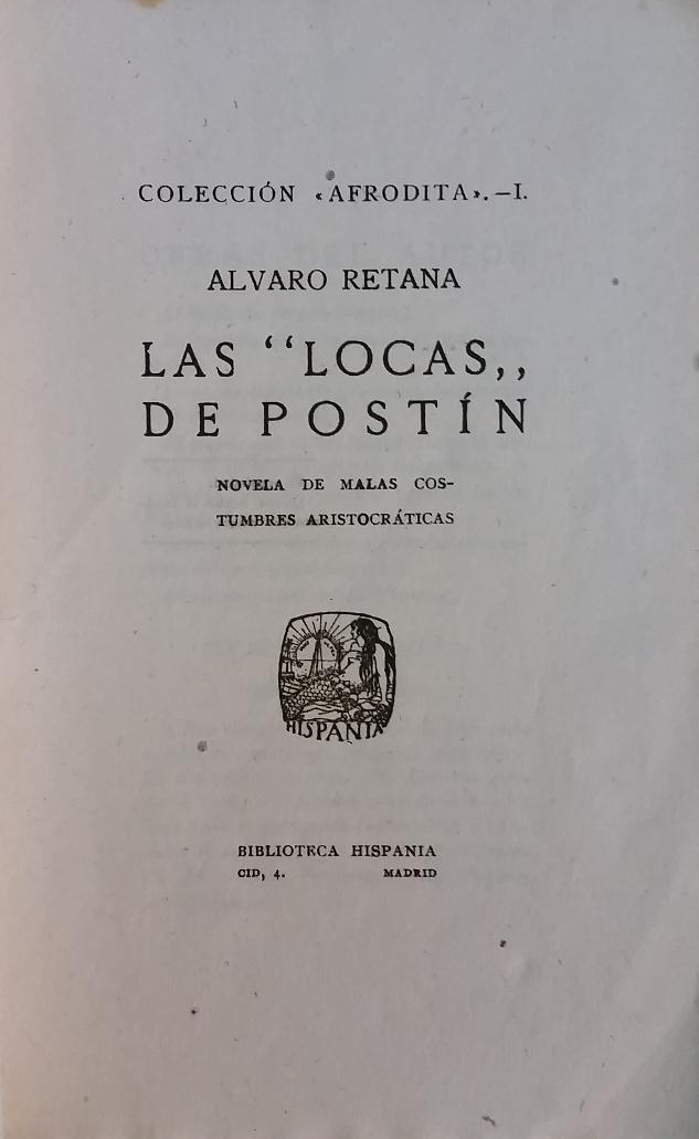 "Álvaro Retana, Las ""locas"" de postín [Madrid; 1919] - In the first third of the twentieth century, a genre of popular erotic fiction flourished in urban Spain which was known as"