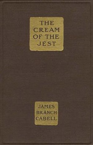 James Branch Cabell, The Cream of the Jest [New York; 1917] - James Branch Cabell is rarely read anymore except by historians of American fiction who take an interest in what was popular in the teens and twenties. His most famous book, Jurgen, was published two years later, suppressed for obscenity, and naturally became a best-seller as a result. His work is hard to approach at the remove of a century, since the mode he primarily worked in —