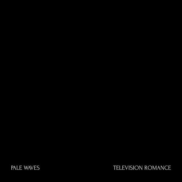 "76. Pale Waves, ""Television Romance"""