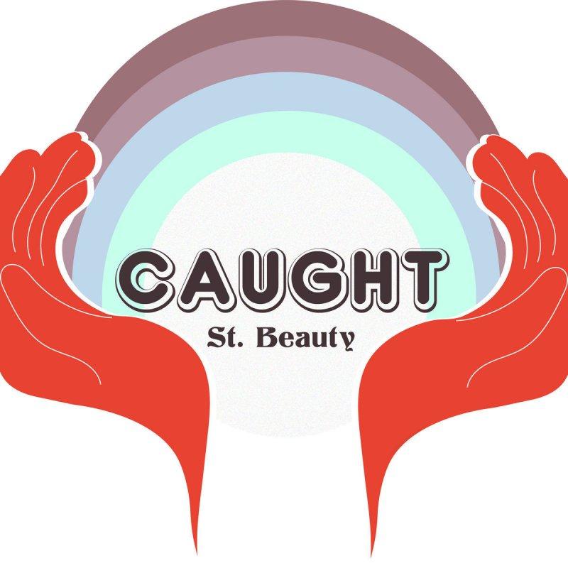 "13. St. Beauty, ""Caught"""
