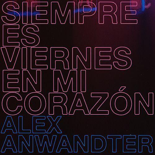"""2. Álex Anwandter, """"Siempre Es Viernes en Mí Corazón"""""""