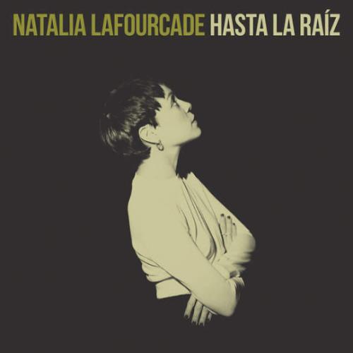 """91. Natalia Lafourcade, """"Hasta la Raíz"""""""
