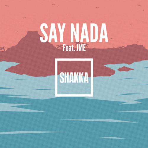 "63. Shakka ft. JME, ""Say Nada (Remix)"""