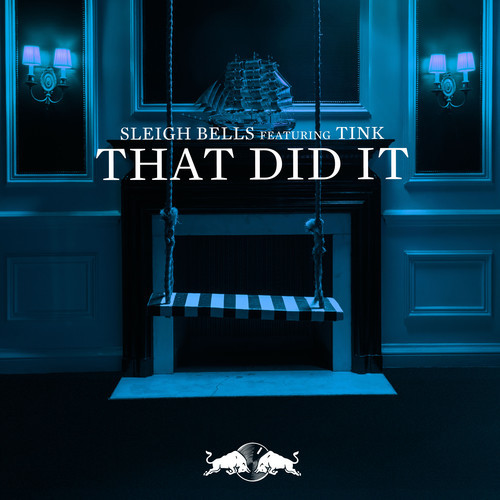 "33. Sleigh Bells ft. Tink, ""That Did It"""