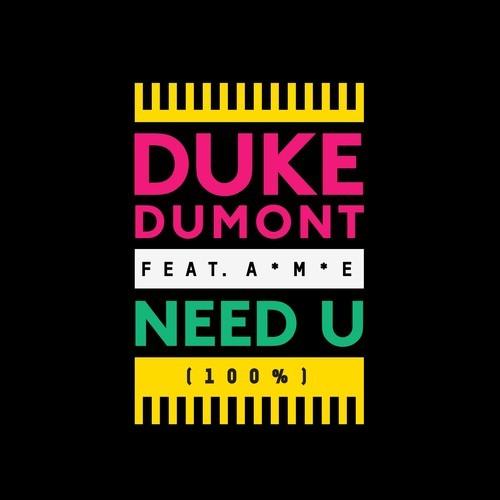 "40. Duke Dumont ft. A*M*E, ""Need U (100%)"""