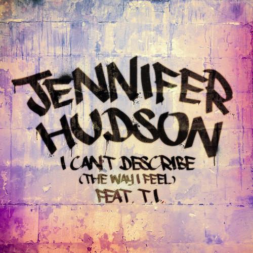 "29. Jennifer Hudson ft. T.I., ""I Can't Describe (The Way I Feel)"""