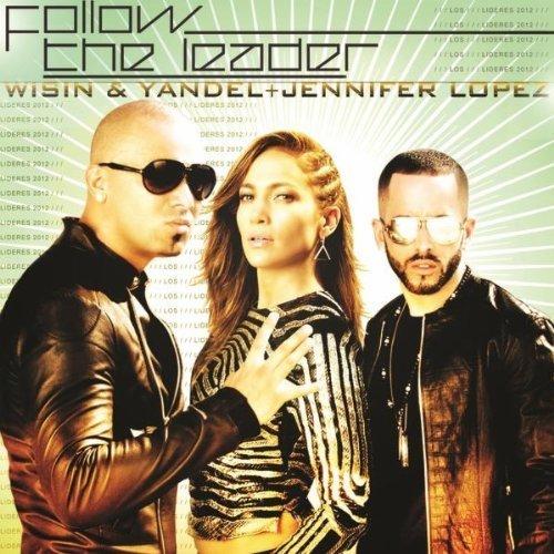 """18. Wisin & Yandel ft. Jennifer Lopez, """"Follow the Leader"""""""