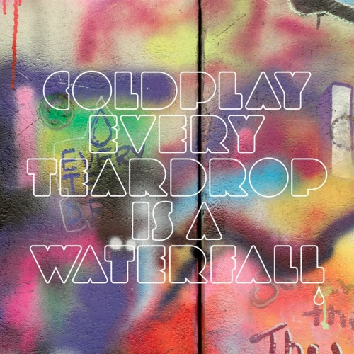 "90. Coldplay ""Every Teardrop Is a Waterfall"""