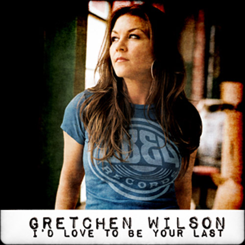 """82. Gretchen Wilson """"I'd Love to Be Your Last"""""""