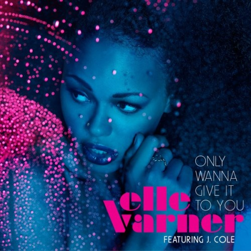 """76. Elle Varner ft. J. Cole """"Only Wanna Give It to You"""""""