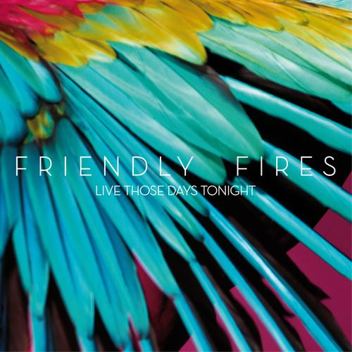 """75. Friendly Fires """"Live Those Days Tonight"""""""
