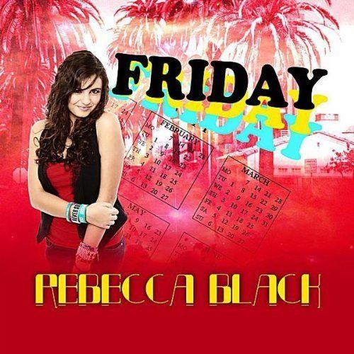 "50. Rebecca Black ""Friday"""