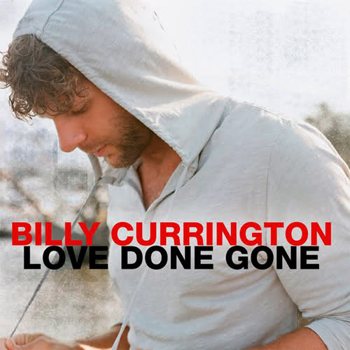 "45. Billy Currington ""Love Done Gone"""