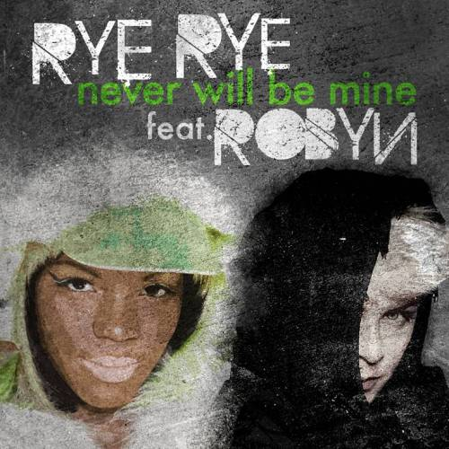 "5. Rye Rye ft. Robyn ""Never Will Be Mine"""