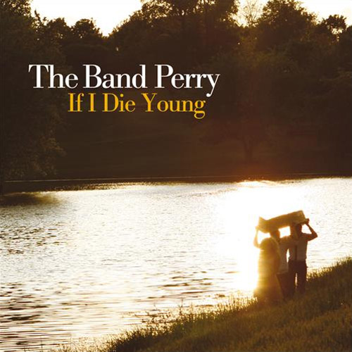 "49. The Band Perry, ""If I Die Young"""