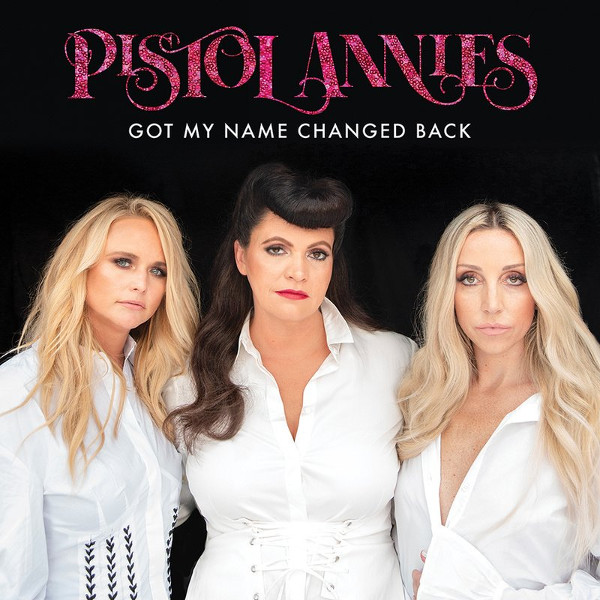 """97. Pistol Annies, """"Got My Name Changed Back"""""""