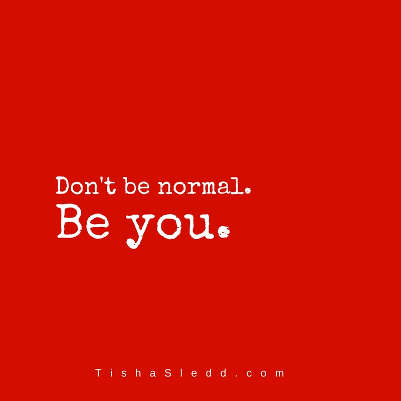 Don't be normal..jpg